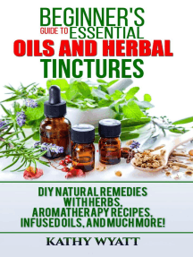 Beginner's Guide to Essential Oils and Herbal Tinctures: DIY Natural Remedies with Herbs, Aromatherapy Recipes, Infused Oils, and Much More!: Homesteading Freedom