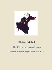 Die Elfenbeinmadonna: Die Abenteuer der Begine Renitenta  Bd. 3