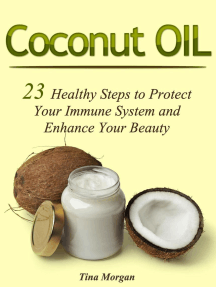 Coconut Oil: 23 Healthy Steps to Protect Your Immune System and Enhance Your Beauty.