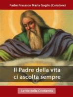 Il Padre della vita ci ascolta sempre