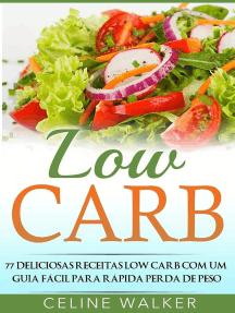 Low Carb: 77 Deliciosas Receitas Low Carb com um Guia Fácil para Rápida Perda de Peso