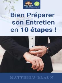 Bien Prépaper Son Entretien En 10 Étapes: Comment bien préparer son entretien d'embauche en étant efficace ?