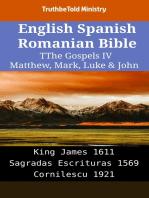English Spanish Romanian Bible - The Gospels IV - Matthew, Mark, Luke & John: King James 1611 - Sagradas Escrituras 1569 - Cornilescu 1921