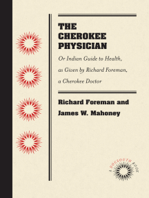 The Cherokee Physician: Or Indian Guide to Health, as Given by Richard Foreman, a Cherokee Doctor
