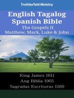 English Tagalog Spanish Bible - The Gospels II - Matthew, Mark, Luke & John: King James 1611 - Ang Biblia 1905 - Sagradas Escrituras 1569