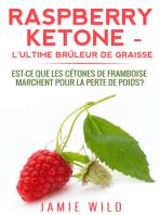 Raspberry Ketone - l'Ultime Brûleur de Graisse: Est-ce que les Cétones de Framboise Marchent Pour la Perte de Poids?