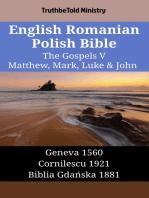 English Romanian Polish Bible - The Gospels V - Matthew, Mark, Luke & John: Geneva 1560 - Cornilescu 1921 - Biblia Gdańska 1881