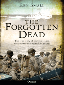 The Forgotten Dead: The true story of Exercise Tiger, the disastrous rehearsal for D-Day