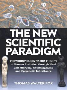 The New Scientific Paradigm : Testohistorodynamic Theory of Human Evolution Through Viral and Microbial Symbiogenesis and Epigenetic Inheritance