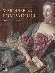 Marquise von Pompadour : Ein Roman aus galanter Zeit