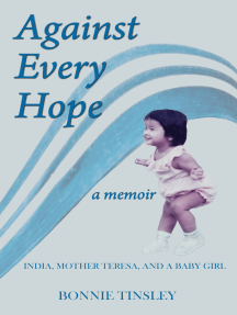 Against Every Hope: India, Mother Teresa, and a Baby Girl