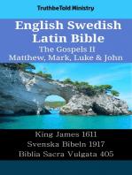 English Swedish Latin Bible - The Gospels II - Matthew, Mark, Luke & John: King James 1611 - Svenska Bibeln 1917 - Biblia Sacra Vulgata 405