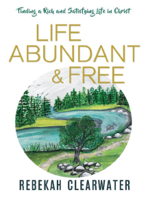 Life Abundant & Free: Finding a Rich and Satisfying Life in Christ