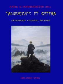 Taugenichts et cetera: Eichendorff, Chamisso, Büchner: Aus dem Leben eines Taugenichts. Peter Schlemihls wundersame Geschichte. Lenz.