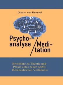 Psychoanalyse / Meditation: Broschüre zu Theorie und Praxis eines neuen selbsttherapeutischen Verfahrens
