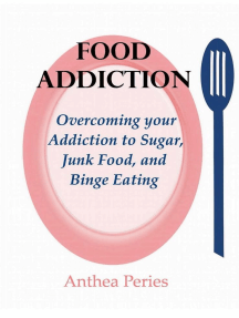 Food Addiction: Overcoming your Addiction to Sugar, Junk Food, and Binge Eating: Eating Disorders