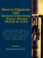 How to Organize and Declutter Everything-- Your Home, Mind & Life