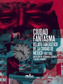 Ciudad Fantasma: Relato Fantástico de la Ciudad de México (XIX-XXI)