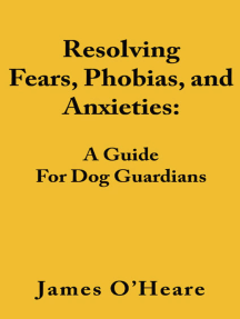 Resolving Fears, Phobias, and Anxieties: A Guide For Dog Guardians