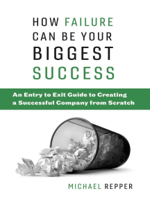 How Failure Can Be Your Biggest Success: An Entry to Exit Guide to Creating a Successful Company from Scratch