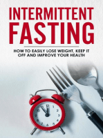 Intermittent Fasting - How To Easily Lose Weight, Keep It Off And Improve Your Health