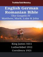 English German Romanian Bible - The Gospels IV - Matthew, Mark, Luke & John: King James 1611 - Lutherbibel 1912 - Cornilescu 1921