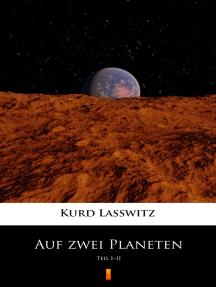 Auf zwei Planeten: Teil I–II