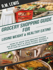 Grocery Shopping Guide for Losing Weight & Healthy Eating: How to Shop for Healthy Foods the Right Way & Save Money Doing It.