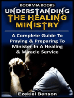 Understanding The Healing Ministry - A Complete Guide To Praying & Preparing To Minister In A Healing & Miracle Service