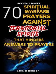 70 Spiritual Warfare Prayers Against Territorial Spirits That Hinders  Answers To Prayers by Ezekiel Benson - Book - Read Online