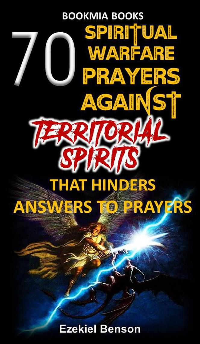70 Spiritual Warfare Prayers Against Territorial Spirits That Hinders  Answers To Prayers by Ezekiel Benson - Read Online