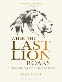 When the Last Lion Roars: The Rise and Fall of the King of the Beasts