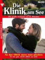 Die Klinik am See 20 – Arztroman: An das Glück muss man glauben