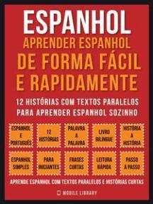 Espanhol - Aprender espanhol de forma fácil e rapidamente (Vol 1): 12 histórias com textos paralelos para aprender espanhol sozinho
