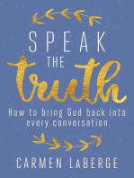 Speak the Truth: How to Bring God Back into Every Conversation