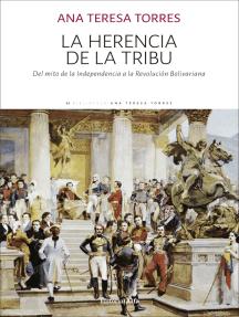 La herencia de la tribu: Del mito de la Independencia a la Revolución Bolivariana