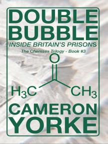 Double Bubble - Inside Britain's Prisons: The Chemsex Trilogy, #3