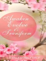 Awaken Evolve & Transform