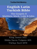 English Latin Turkish Bible - The Gospels II - Matthew, Mark, Luke & John: King James 1611 - Biblia Sacra Vulgata 405 - Türkçe İncil 1878
