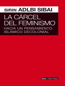 La cárcel del Feminismo: Hacia un pensamiento islámico decolonial