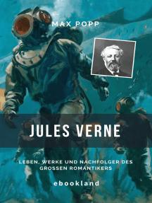 Jules Verne: Leben, Werke und Nachfolger des großen Romantikers