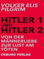 Hitler 1 und Hitler 2. Von der Männerliebe zur Lust am Töten