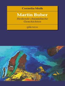 Martin Buber: Heilende chassidische Geschichten