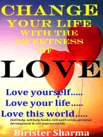 Change Your Life With The Sweetness Of Love! Love yourself..... Love your life..... Love this world.....
