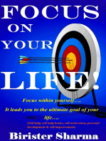 Focus on Your Life! Focus within yourself.... It leads you to the ultimate goal of your life....