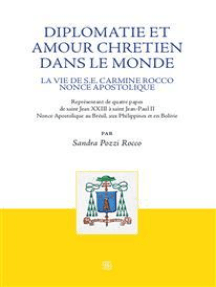 Diplomatie et amour chretien dans le monde: La vie de S.E. Carmine Rocco Nonce Apostolique  Représentant de quatre papes de saint Jean XXIII à saint Jean-Paul II Nonce Apostolique au Brésil, aux Philippines et en Bolivie