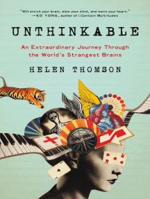 Unthinkable: An Extraordinary Journey Through the World's Strangest Brains