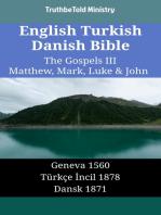 English Turkish Danish Bible - The Gospels III - Matthew, Mark, Luke & John: Geneva 1560 - Türkçe İncil 1878 - Dansk 1871