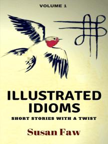 Illustrated Idioms: Illustrated Idioms, #1