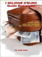 1 Milione d'euro (estate calda, soldi che scottano per Salvatore e amici)